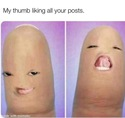 my-thumb-liking-your-posts