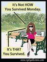 monday-its not how its that