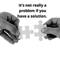 its not really a problem if you have a solution