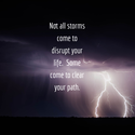 some storms come to clear your path