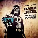 come to the dark side we have coffee